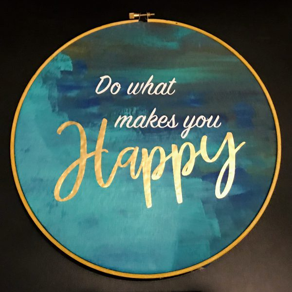 Do What Makes You Happy, inspirational hoop art