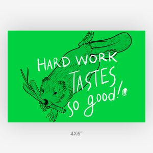 hard work tastes so good beaver quote art