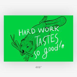 hard work tastes so good beaver quote art