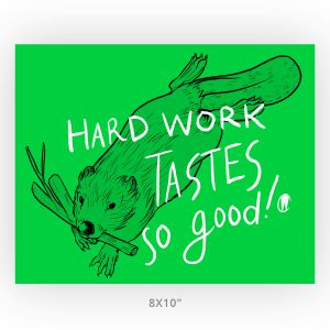 Hard Work Beaver Unframed Inspiration Art Print, 8x10