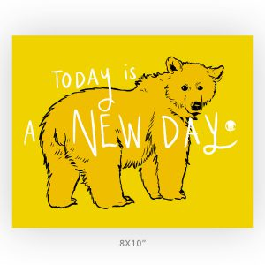 Brown Bear Today is a New Day art print in 8x10