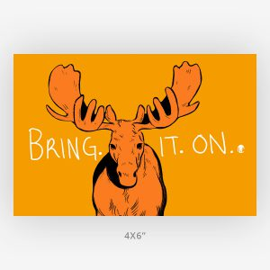 4x6 moose inspirational art print bring it on