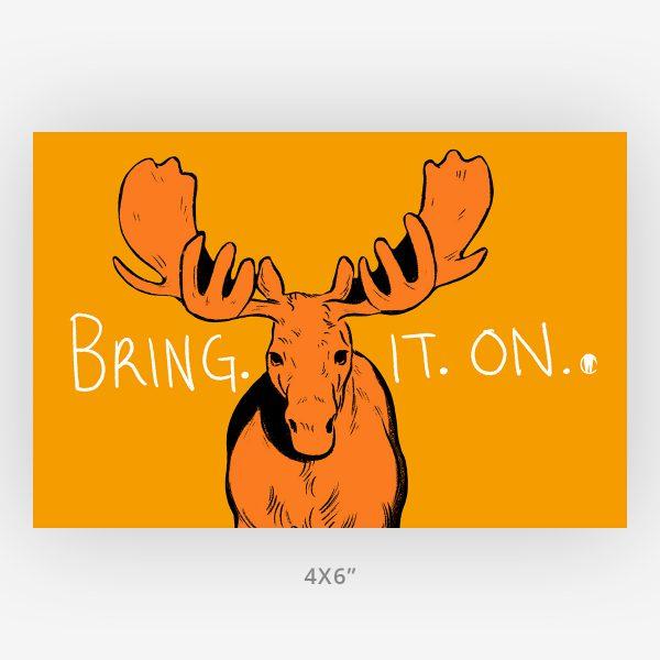 4x6 moose inspirational art print bring it on